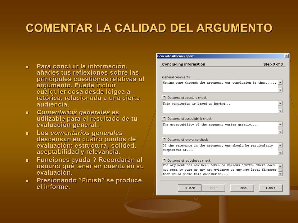 COMENTAR LA CALIDAD DEL ARGUMENTO Para concluir la información, añades tus reflexiones sobre las principales cuestiones relativas al argumento.