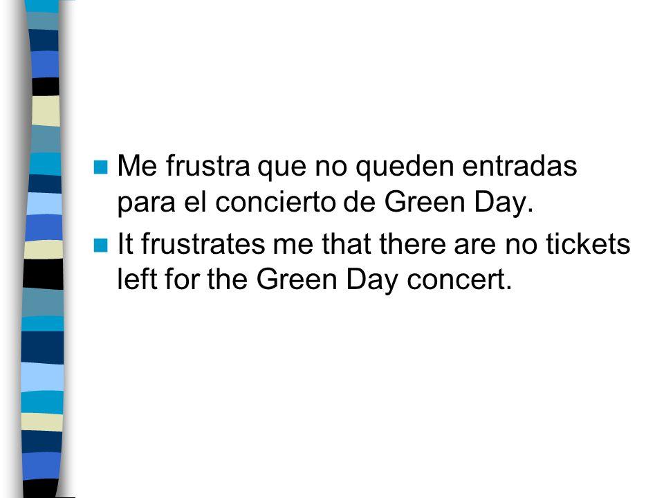Me frustra que no queden entradas para el concierto de Green Day.