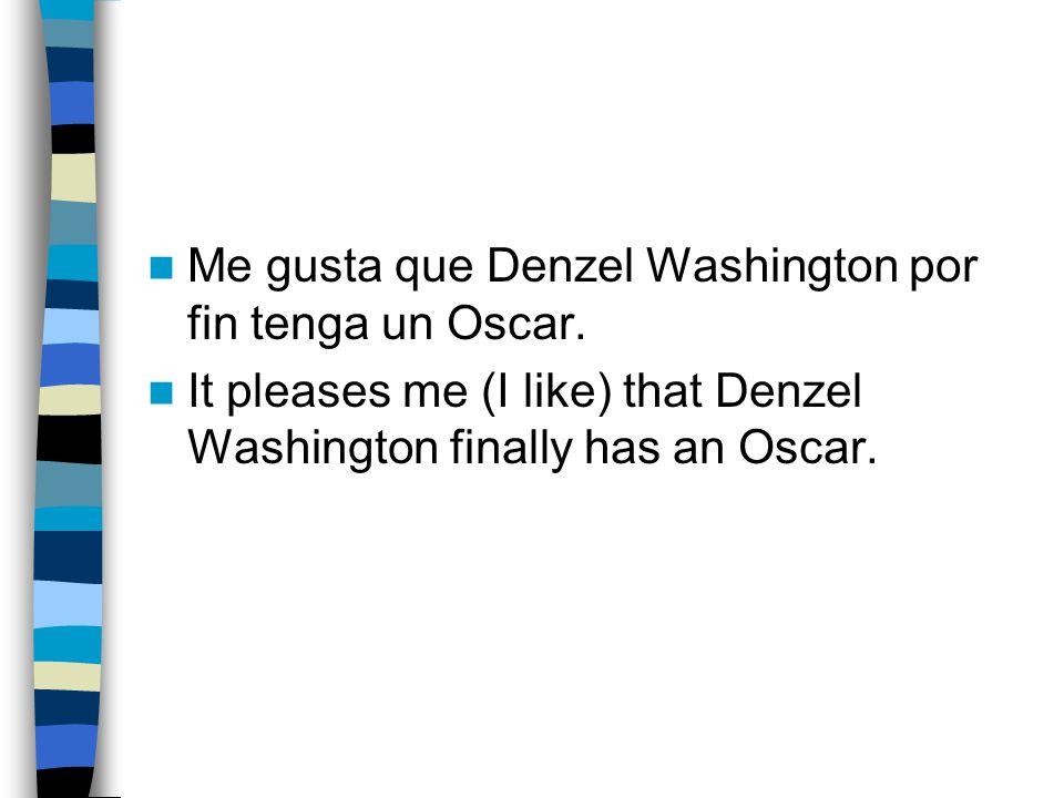 Me gusta que Denzel Washington por fin tenga un Oscar.