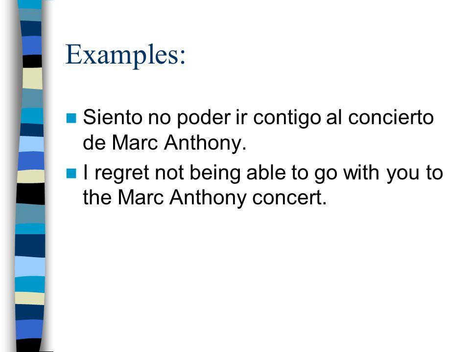 Examples: Siento no poder ir contigo al concierto de Marc Anthony.