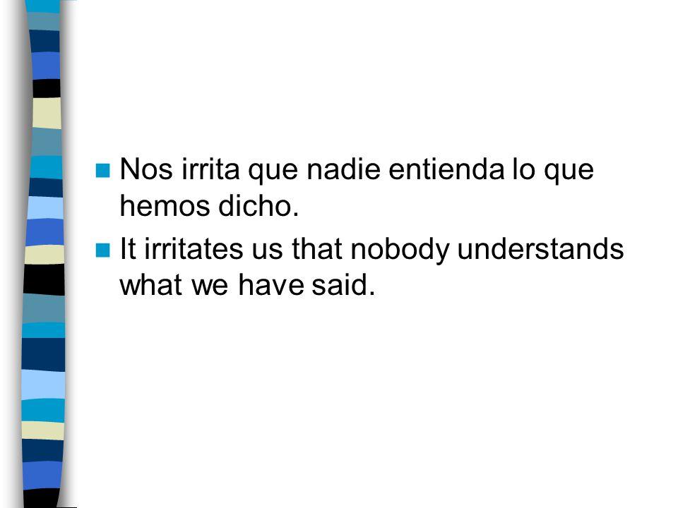 Nos irrita que nadie entienda lo que hemos dicho.