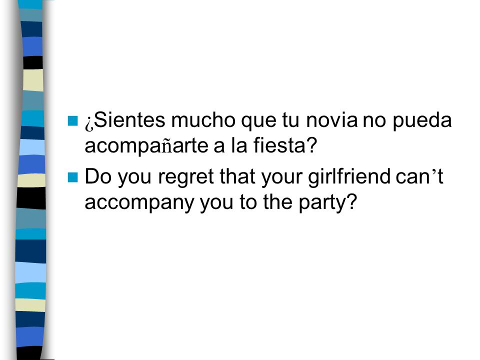 ¿ Sientes mucho que tu novia no pueda acompa ñ arte a la fiesta.