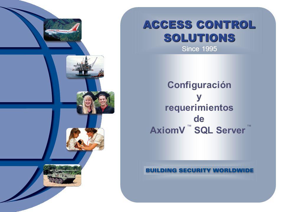 Configuración y requerimientos de AxiomV ™ SQL Server ™ ACCESS CONTROL SOLUTIONS Since 1995