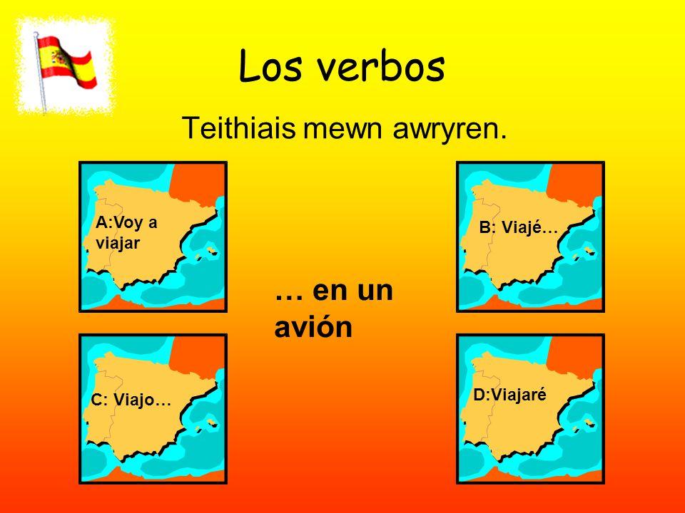 Los verbos Teithiais mewn awryren. A:Voy a viajar B: Viajé… C: Viajo… D:Viajaré … en un avión