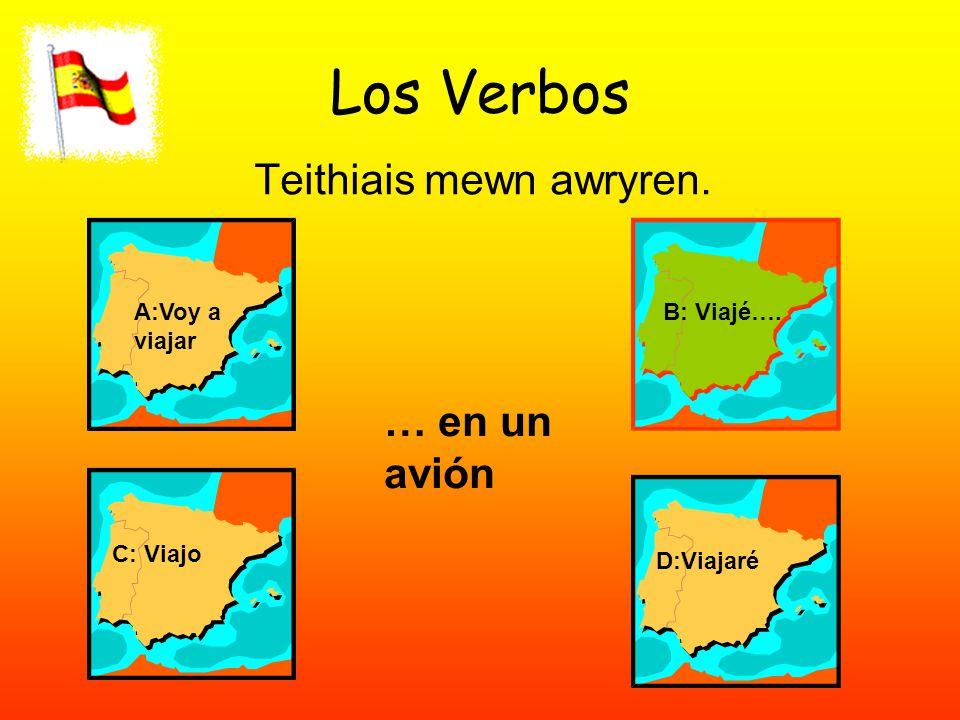 Los Verbos Teithiais mewn awryren. A:Voy a viajar B: Viajé…. C: Viajo D:Viajaré … en un avión