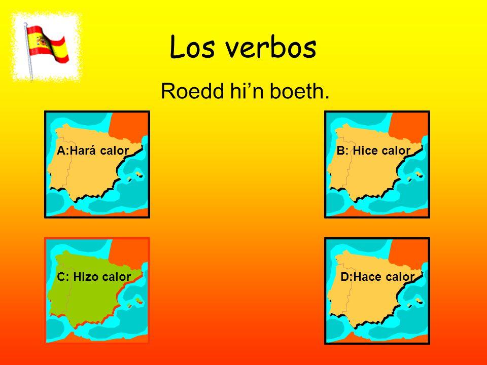 Los verbos Roedd hi'n boeth. A:Hará calorB: Hice calor C: Hizo calorD:Hace calor