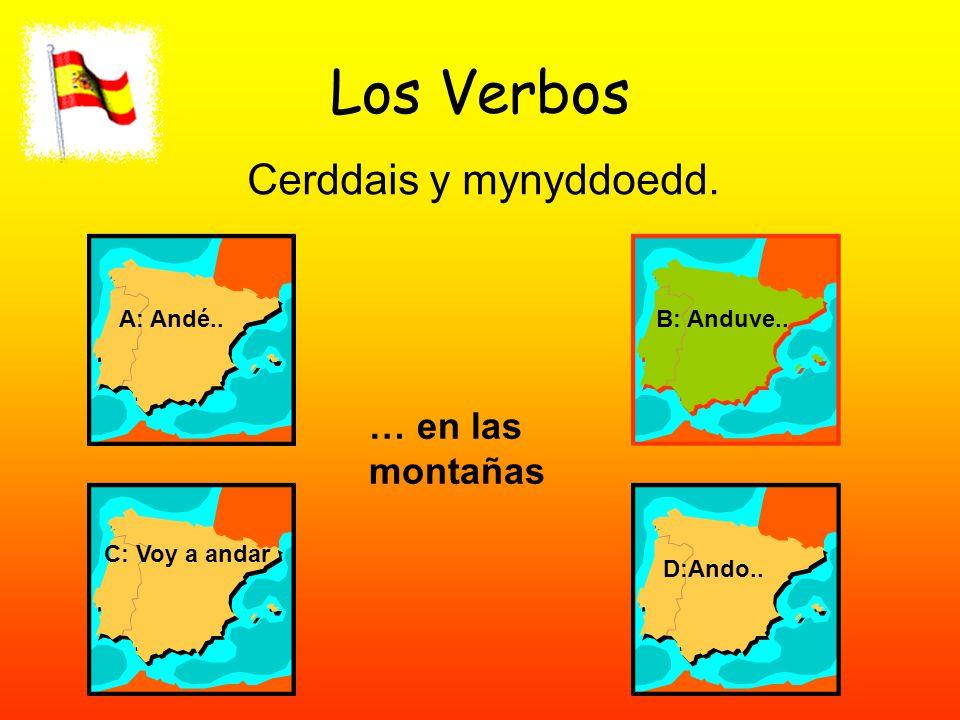 Los Verbos Cerddais y mynyddoedd. A: Andé..B: Anduve.. C: Voy a andar D:Ando.. … en las montañas