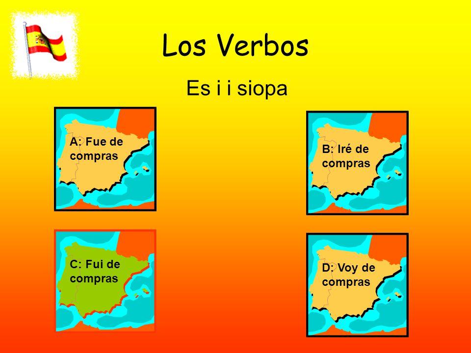 Los Verbos Es i i siopa A: Fue de compras B: Iré de compras C: Fui de compras D: Voy de compras