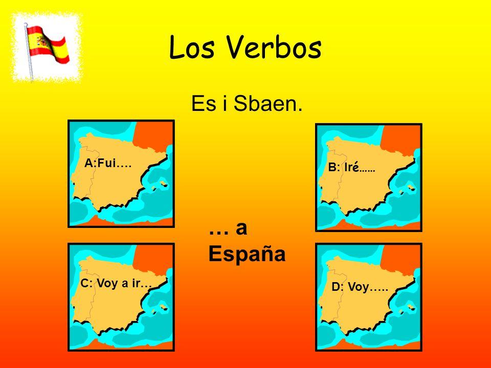 Los Verbos Es i Sbaen. A:Fui…. B: Ir é…… C: Voy a ir… D: Voy….. … a España