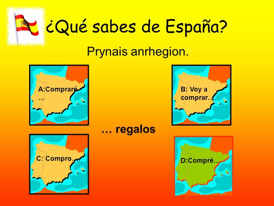 ¿Qué sabes de España. Prynais anrhegion. A:Compraré … B: Voy a comprar….