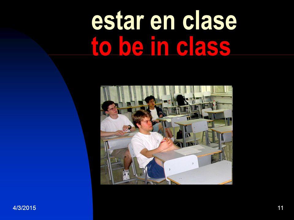 4/3/201511 estar en clase to be in class
