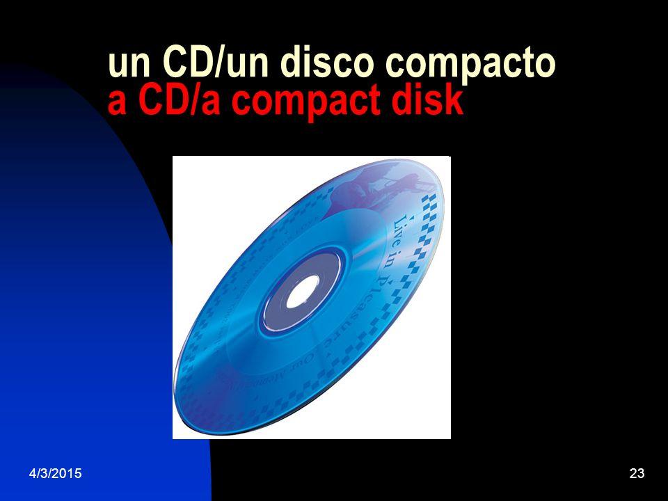 4/3/201523 un CD/un disco compacto a CD/a compact disk