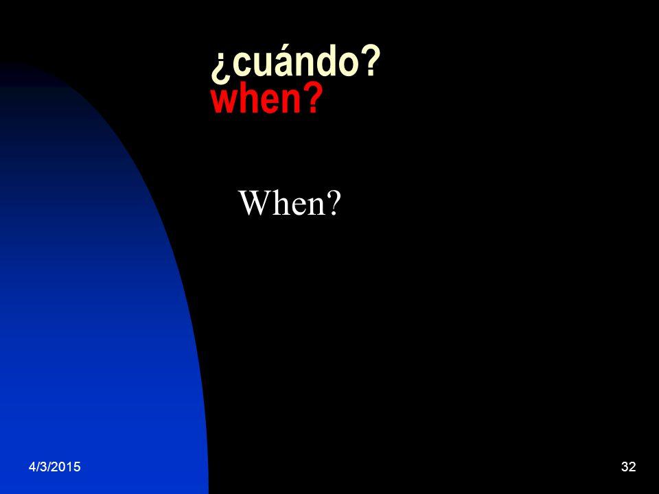4/3/201532 ¿cuándo when When
