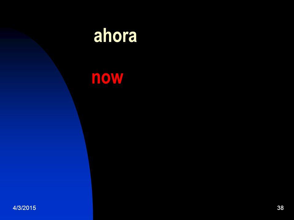4/3/201538 ahora now