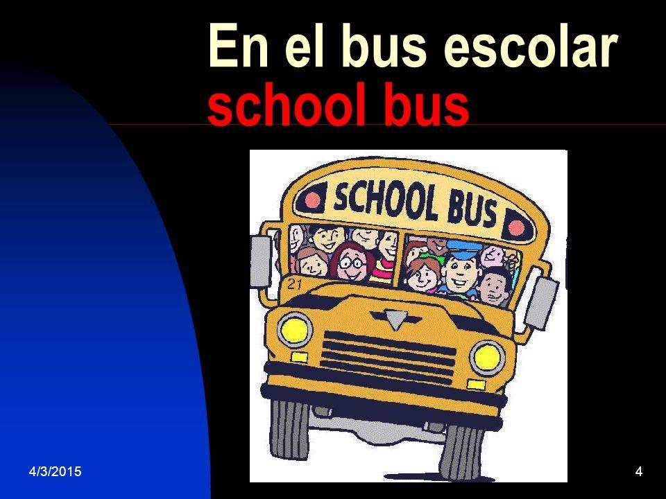 4/3/20154 En el bus escolar school bus