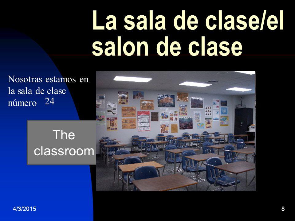 The classroom 4/3/20158 La sala de clase/el salon de clase Nosotras estamos en la sala de clase número 24