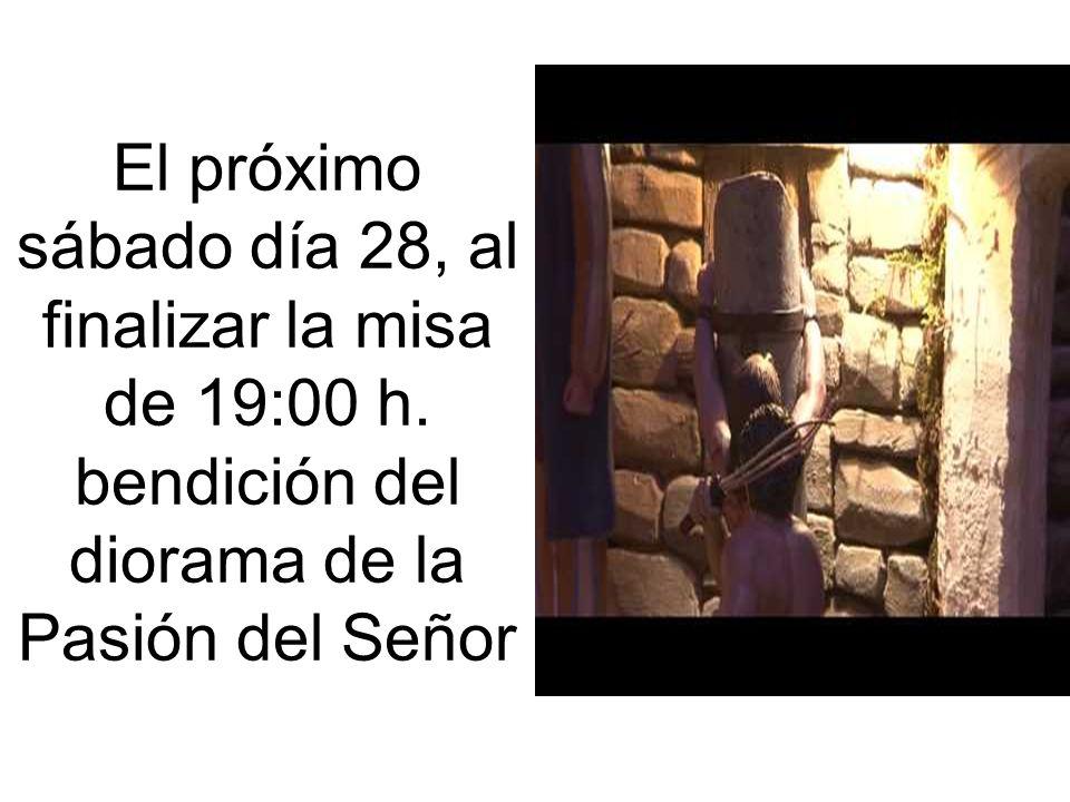 El próximo sábado día 28, al finalizar la misa de 19:00 h.