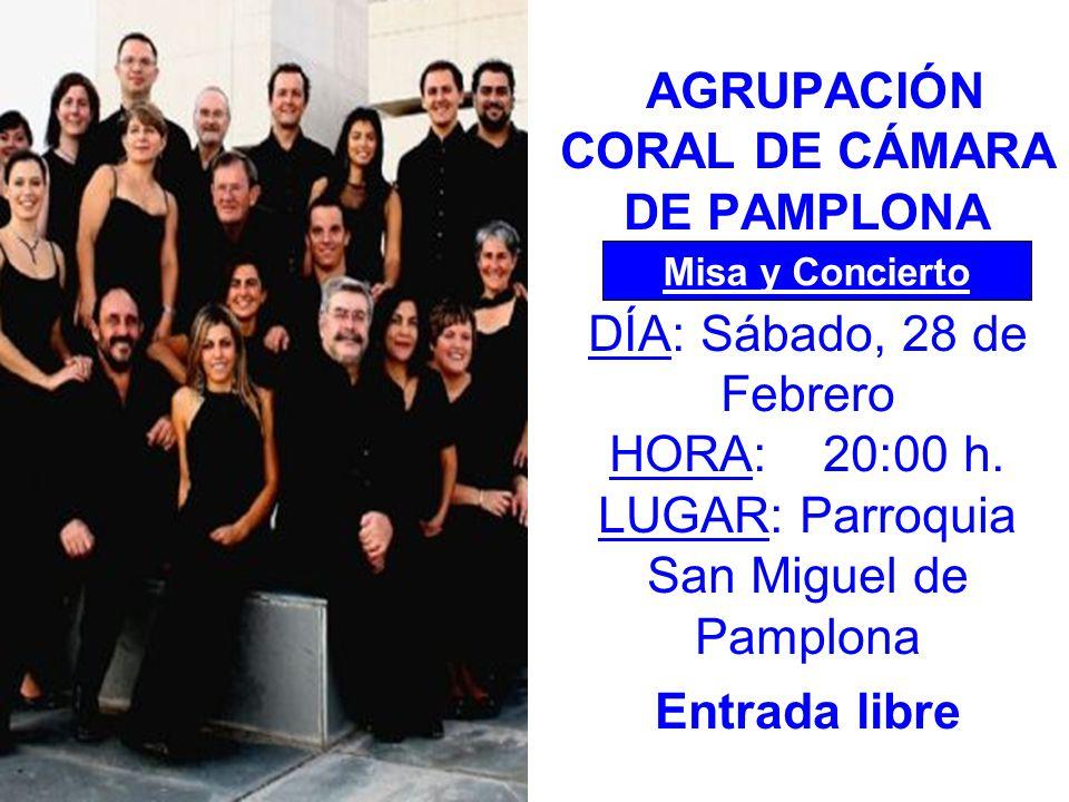 AGRUPACIÓN CORAL DE CÁMARA DE PAMPLONA Misa y Concierto DÍA: Sábado, 28 de Febrero HORA:20:00 h.