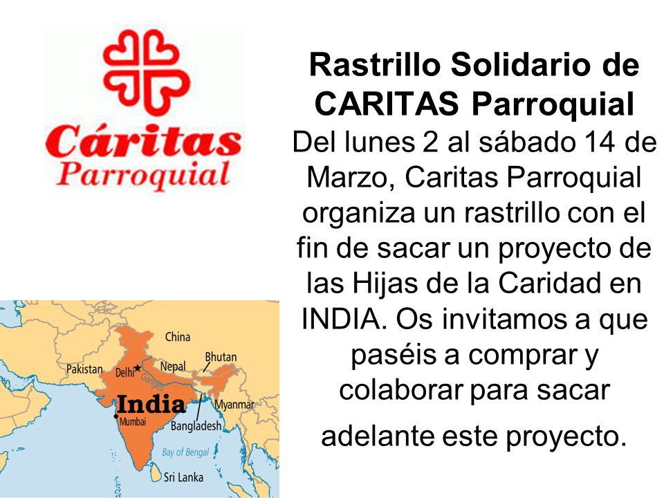 Rastrillo Solidario de CARITAS Parroquial Del lunes 2 al sábado 14 de Marzo, Caritas Parroquial organiza un rastrillo con el fin de sacar un proyecto de las Hijas de la Caridad en INDIA.