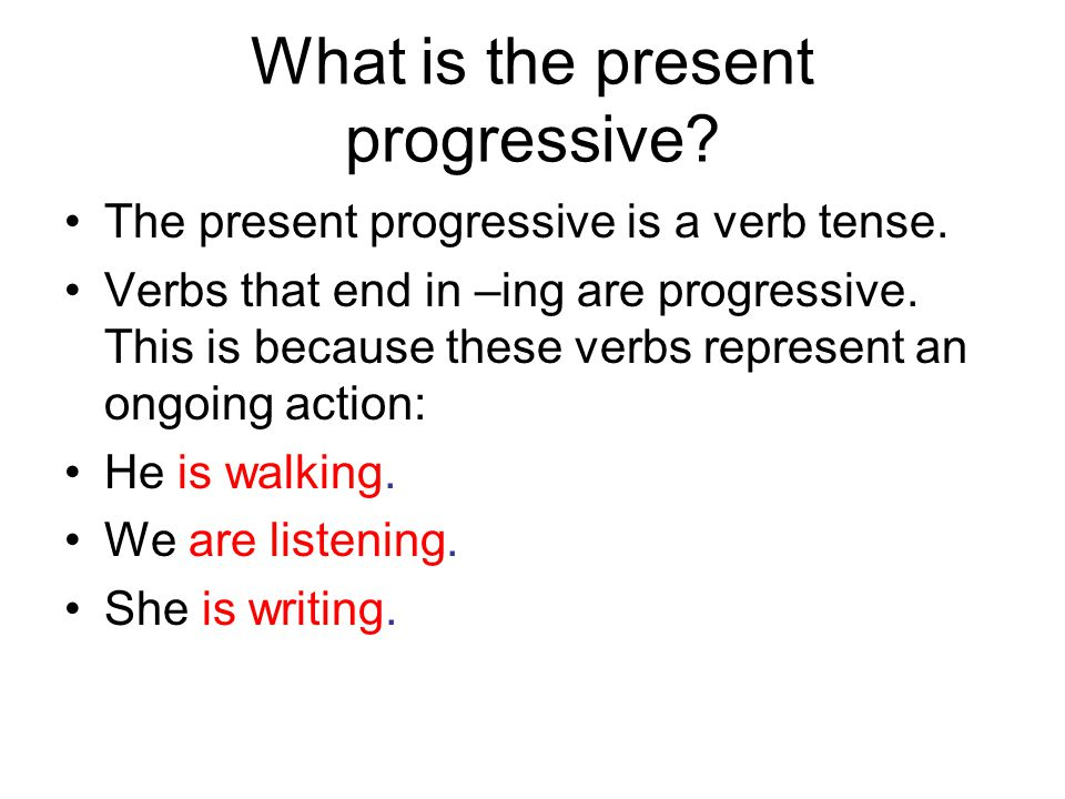 What is the present progressive. The present progressive is a verb tense.