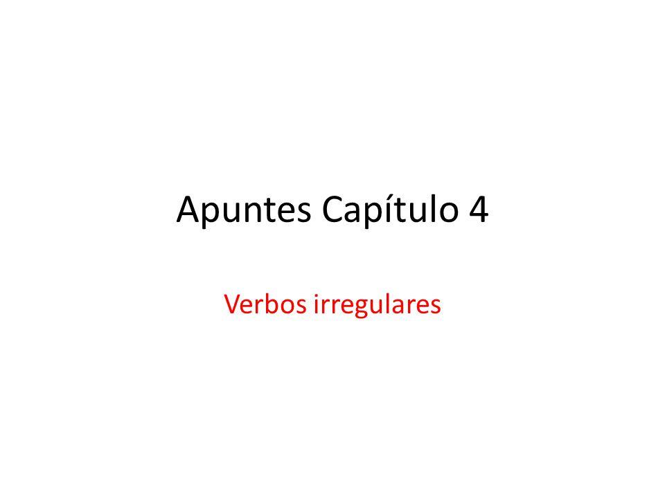 Apuntes Capítulo 4 Verbos irregulares