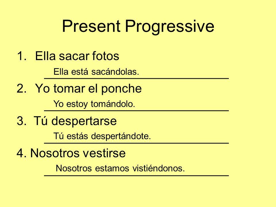 Present Progressive 1.Ella sacar fotos ___________________________ 2.Yo tomar el ponche ___________________________ 3.