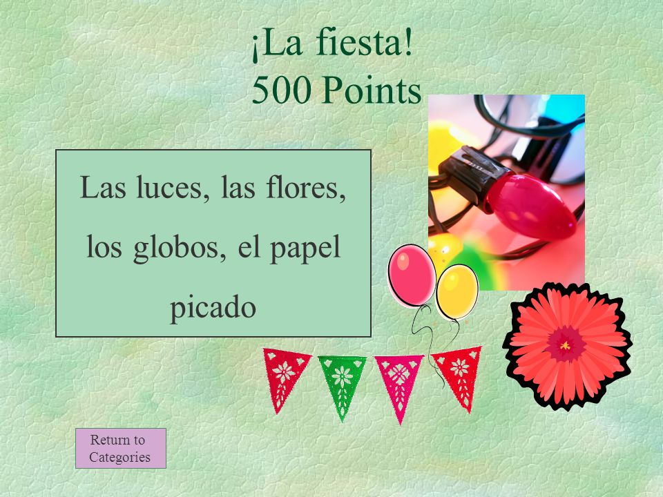 Name 3 things from the vocabulary that are generally used for decoration at birthday parties ¡La fiesta.