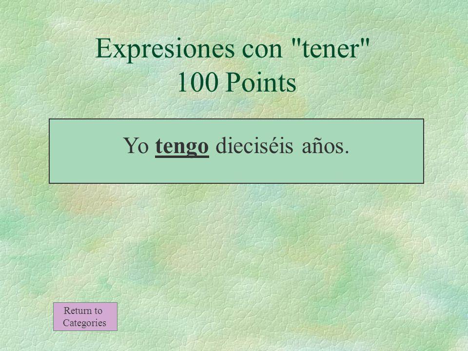 Yo _______ dieciséis años. Expresiones con tener 100 Points Return to Categories
