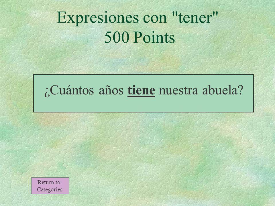 ¿Cuántos años ______ nuestra abuela Expresiones con tener 500 Points Return to Categories