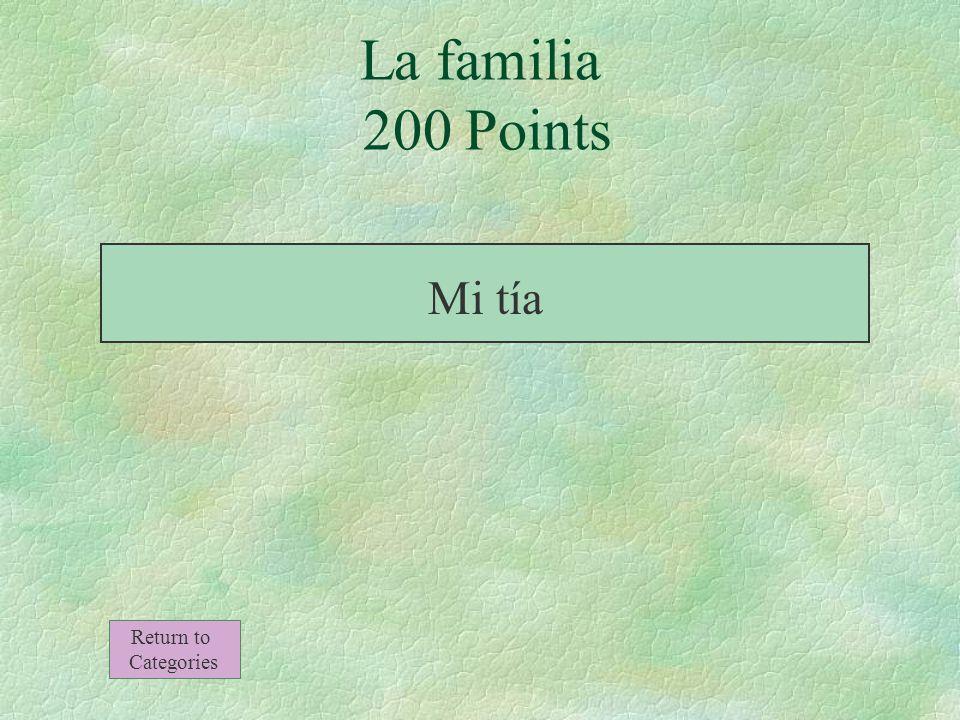 La familia 200 Points La hermana de mi padre Return to Categories