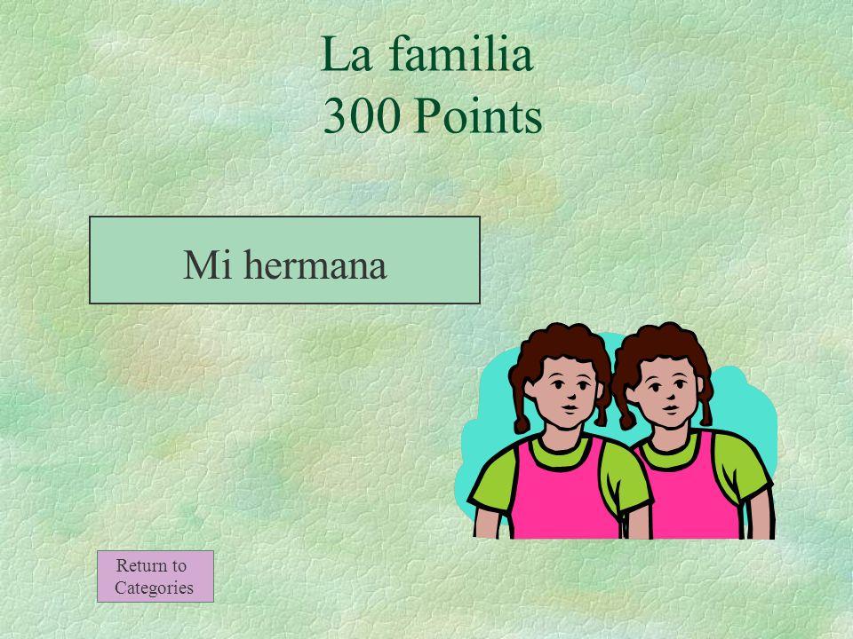 La familia 300 Points La hija de mis padres Return to Categories