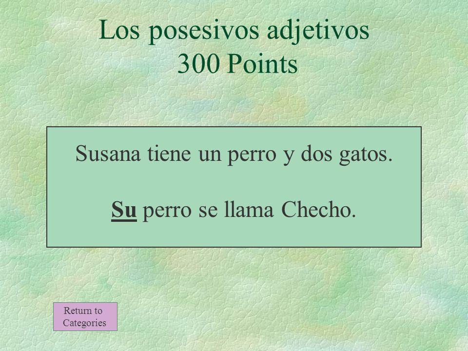 Los posesivos adjetivos 300 Points Susana tiene un perro y dos gatos.
