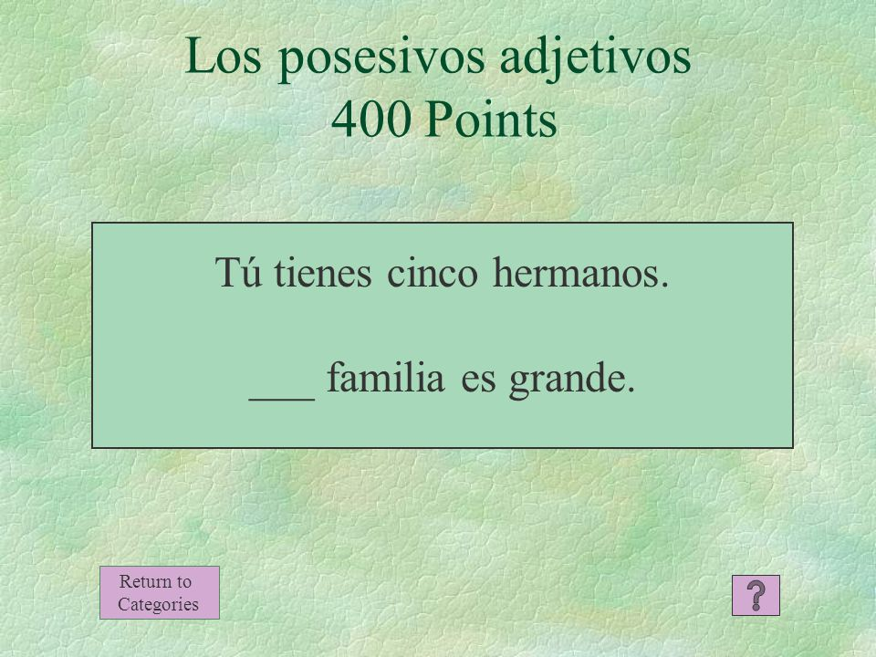 Los posesivos adjetivos 300 Points Return to Categories Susana tiene un perro y dos gatos.