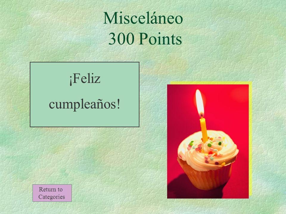 Misceláneo 300 Points ¿Cómo se dice en español Happy Birthday Return to Categories