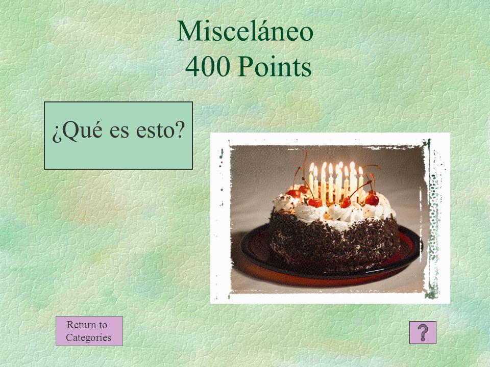 Misceláneo 300 Points ¡Feliz cumpleaños! Return to Categories