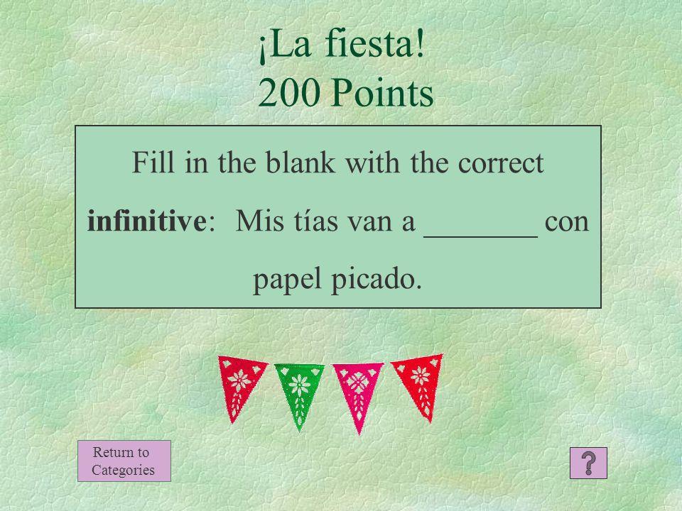 ¡La fiesta! 100 Points Miguel y yo vamos a romper la piñata Return to Categories