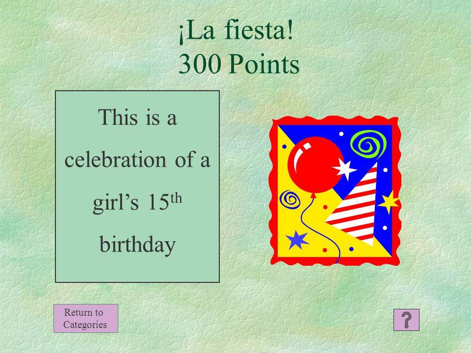 Mis tías van a decorar con papel picado. ¡La fiesta! 200 Points Return to Categories