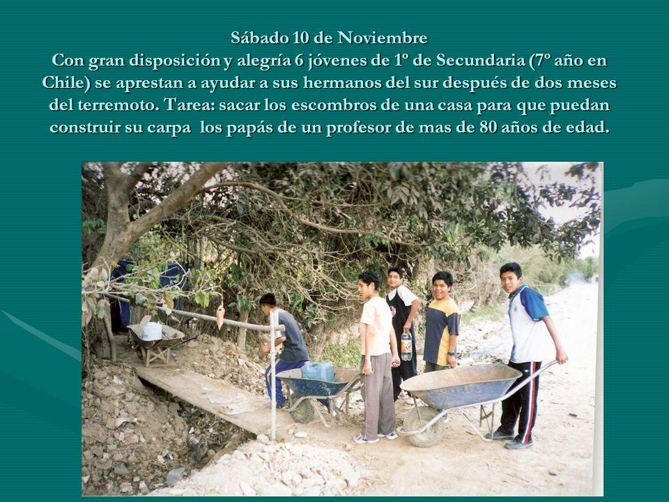 Sábado 10 de Noviembre Con gran disposición y alegría 6 jóvenes de 1º de Secundaria (7º año en Chile) se aprestan a ayudar a sus hermanos del sur después de dos meses del terremoto.