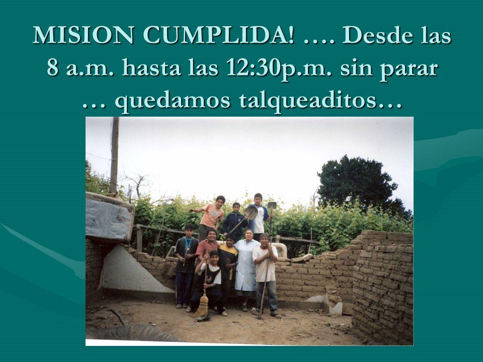 MISION CUMPLIDA! …. Desde las 8 a.m. hasta las 12:30p.m. sin parar … quedamos talqueaditos…