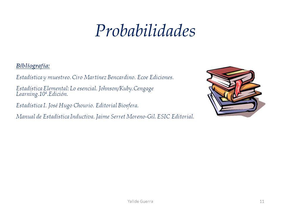 Yalide Guerra11 Probabilidades Bibliografía: Estadística y muestreo.