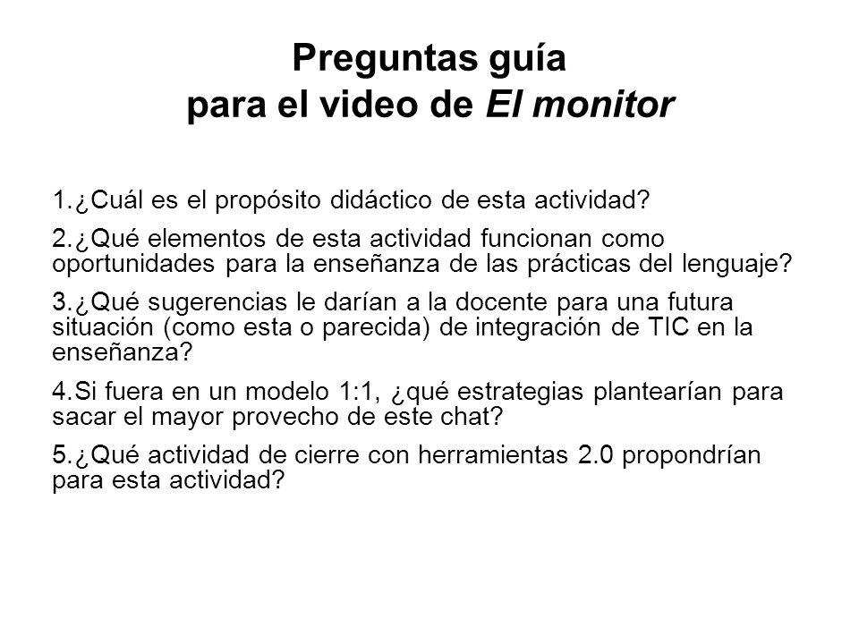 Preguntas guía para el video de El monitor 1. ¿Cuál es el propósito didáctico de esta actividad.