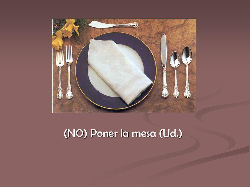 (NO) Poner la mesa (Ud.)