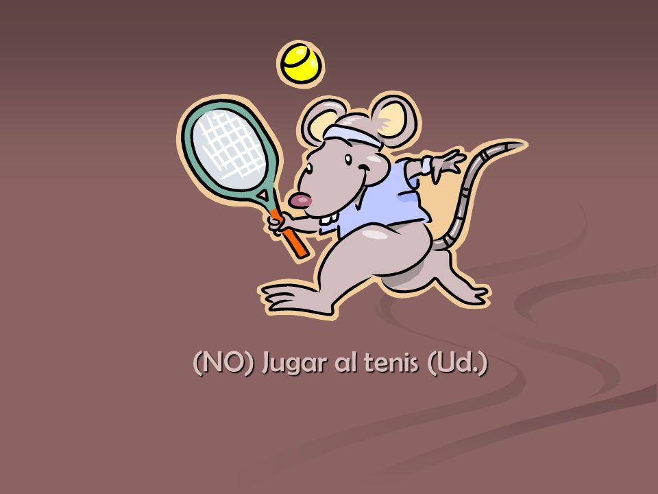 (NO) Jugar al tenis (Ud.)