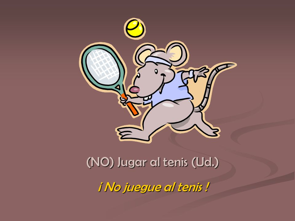 ¡ No juegue al tenis !