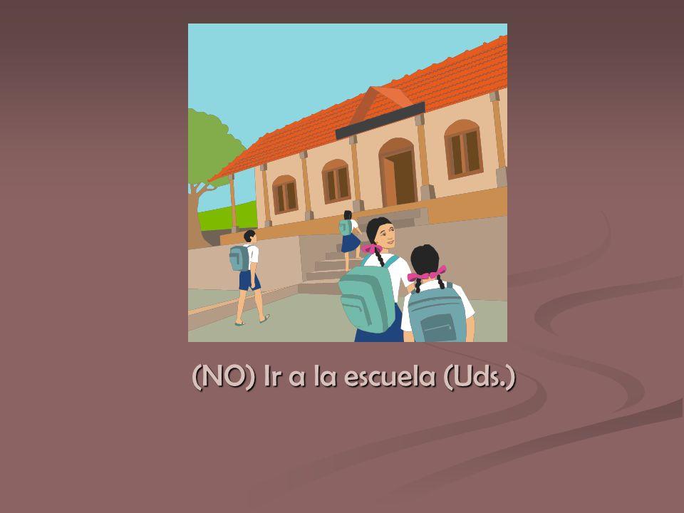 (NO) Ir a la escuela (Uds.)