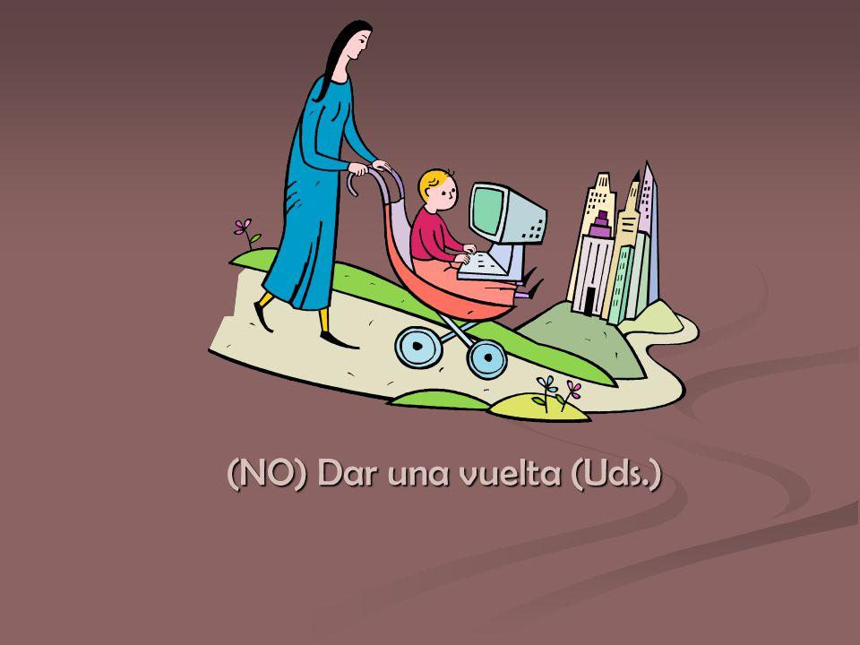 (NO) Dar una vuelta (Uds.)
