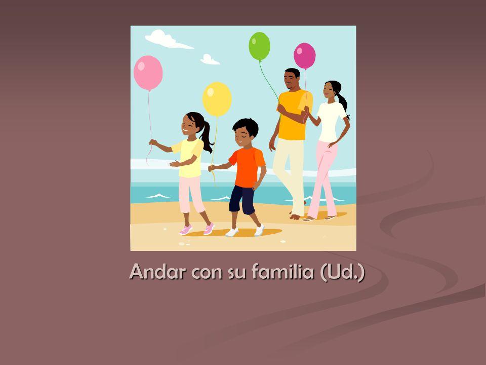 Andar con su familia (Ud.)