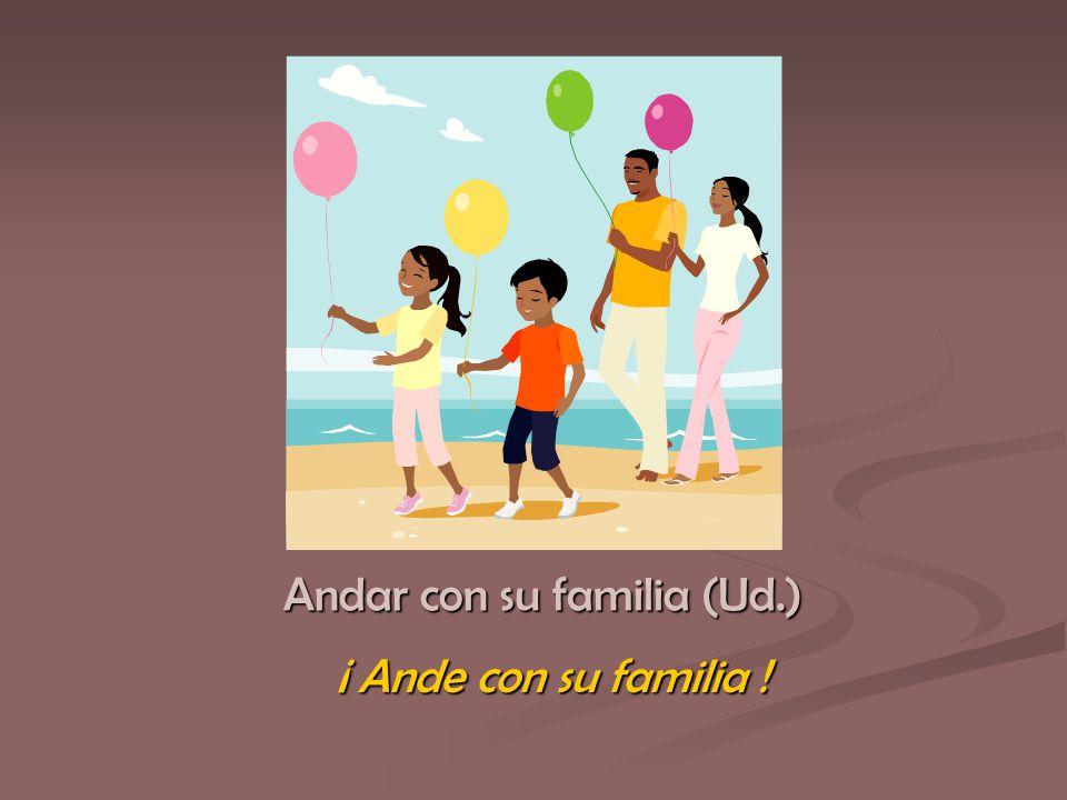 ¡ Ande con su familia !