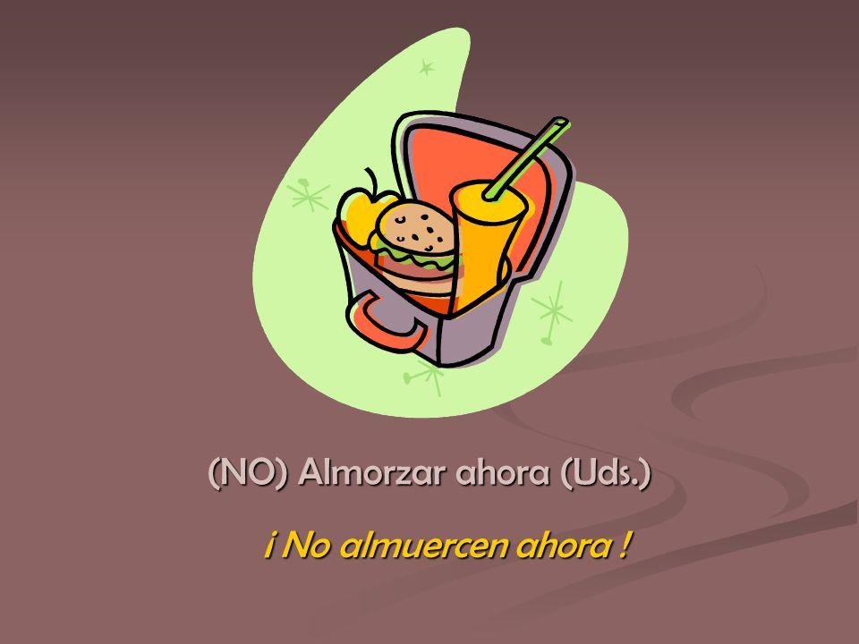 ¡ No almuercen ahora !