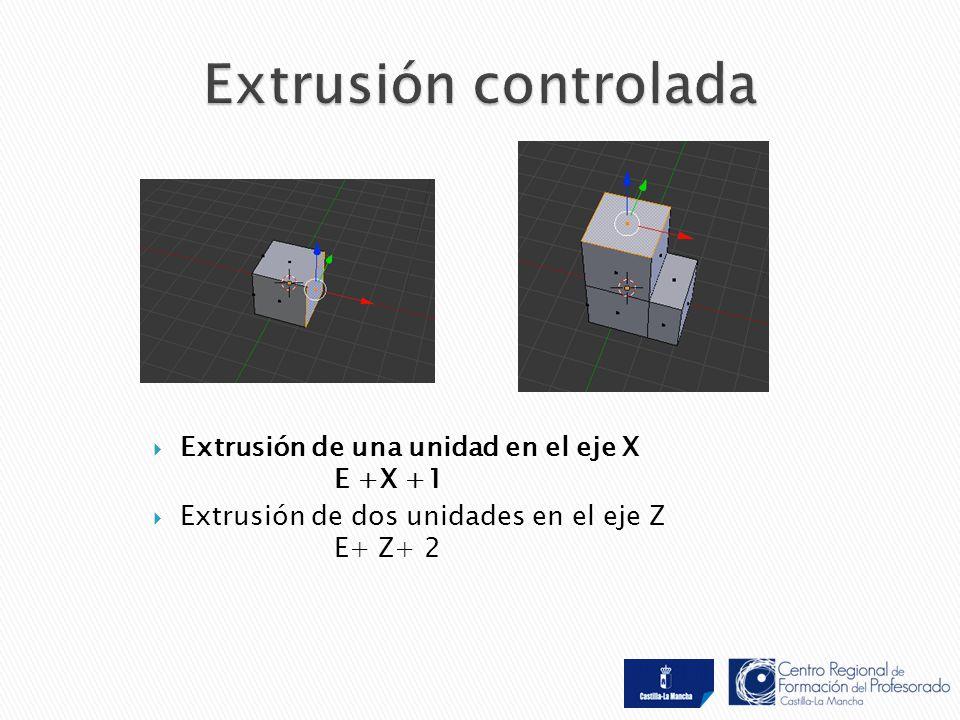  Extrusión de una unidad en el eje X E +X +1  Extrusión de dos unidades en el eje Z E+ Z+ 2